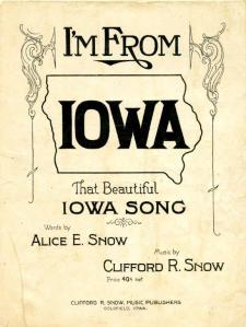 """""""I'm From Iowa (That Beautiful Iowa Song)"""" by Alice E. Snow and Clifford R. Snow, 1923"""