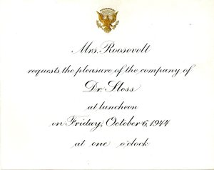 Invitation addressed to Dr. Sloss from Eleanor Roosevelt to attend a luncheon. Dr. Sloss unfortunately was unable to attend. 1944. RS 14/7/51, box 2, folder 4.