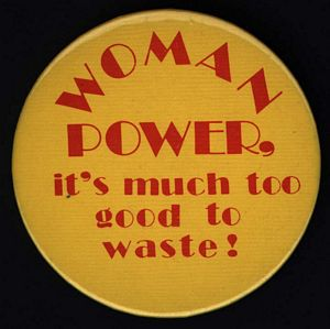 """Political button """"Woman power, it's much too good to waste!"""" (Artifact 2001-R003.01)"""