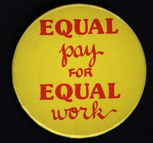 """Political button """"Equal pay for equal work"""" (Artifact 2001-R003.04)"""