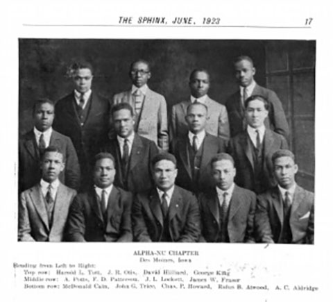 Alpha Nu Chapter (Des Moines, IA) of Alpha Phi Alpha Fraternity, Inc. featured in The Sphinx , June 1923. The Sphinx is the official magazine of Alpha Phi Alpha. From left to right: Top row: Harold L. Tutt, J. R. Otis, David Hilliard, aGeorge King. Middle row: A. Potts, F. D. Patterson, J. L. Lockett, and James W. Fraser. Bottom row: McDonald Cain, John G. Trice, Chas. P. Howard, Rufus B. Atwood, and A. C. Alridge,
