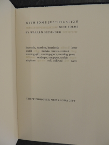 With Some Justification, Nine Poems, By Warren Slesinger; heartache, heartbeat, heartbreak; letter; match; mistake, mistress, mistrust; morning-gift, morning-glory, morning gown; sandpaper, sandpiper, sandpit; telephone; wall, walleyed; wave; The Windhover Press, Iowa City