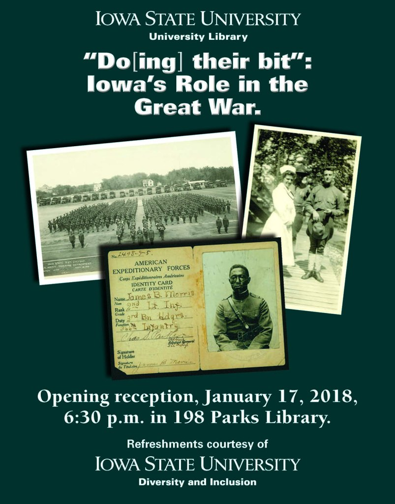 """""""Do[ing] Their Bit"""": Iowa's Role in the Great War. Opening reception, January 17, 2018, 6:30 p.m.in 198 Parks Library. Refreshments courtesy of Iowa State University Diversity and Inclusion"""