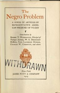 Red and black lettering reads, The Negro Problem, A series of articles by representative American Negros of to-day, contributions by Booker T. Washington, Principal of Tuskegee Institute, W. E. Burghardt DuBois, Paul Laurence Dunbar, Charles W. Chesnutt, and others, New York, James Pott and Company, 1903.