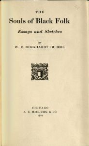Black text reads, The Souls of Black Folk, essays and sketches, by W. E. Burghardt Du Bois, Chicago, A. C. McClurg and Company, 1903.