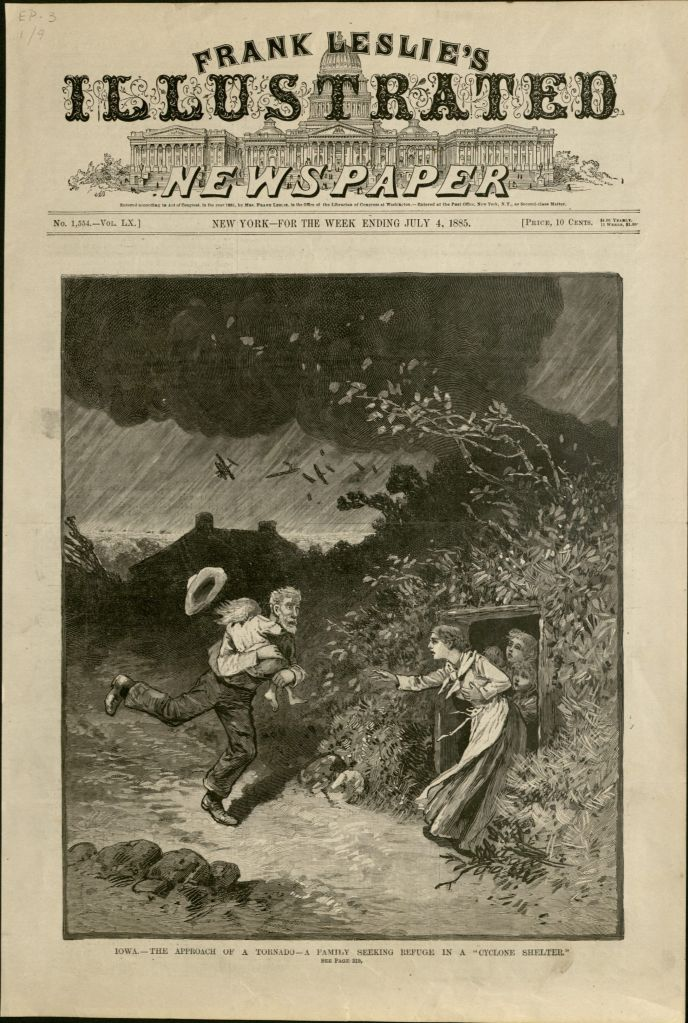 "Page from Frank Leslie's Illustrated Newspaper, features a wood block engraving of a young couple with children running into a dugout during a tornado. Caption under the illustration reads, ""Iowa -- the approach of a tornado -- family seeks refuge in a 'cyclone shelter'."""