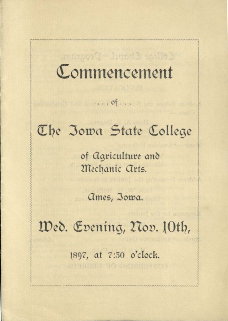 "Title page of Commencement program, reads ""Commencement of the Iowa State College of Agriculture and Mechanic Arts. Ames, Iowa. Wed. Evening, Nov. 10th, 1897, at 7:30 o'clock."