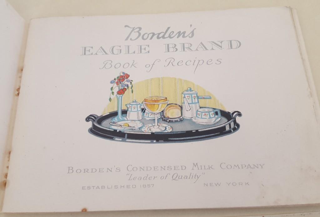 "Borden's Eagle Brand Book of Recipes. Borden's Condensed Milk Company. Established 1857. ""Leader of Quality"" New York."