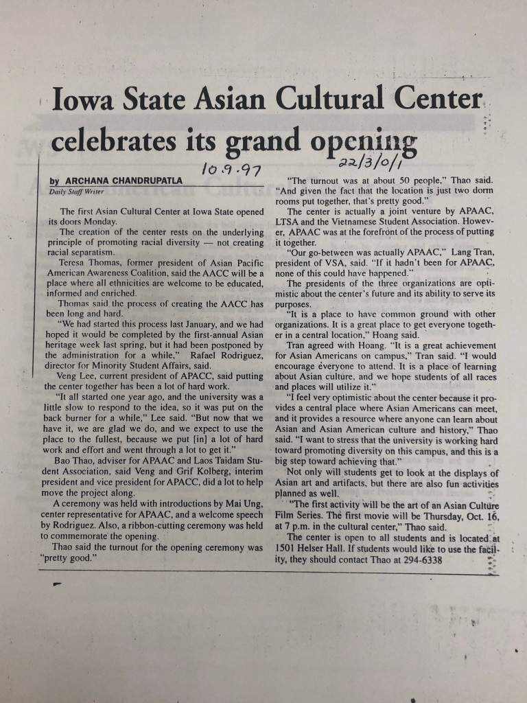 """Iowa State Asian Cultural Center celebrates its grand opening by Archana Chandrupatla Daily Staff Writer The first Asian Cultural Center at Iowa State opened its doors Monday. The creation of the center rests on the underlying principle of promoting racial diversity -- not creating racial separatism. Teresa Thomas, former president of Asian Pacific American Awareness Coalition, said the AACC will be a place where all ethnicities are welcome to be educated, informed and enriched. Thomas said the process of creating the AACC has been long and hard. """"We had started this process last January, and we had hoped it would be completed by the first-annual Asian heritage week last spring, but it had been postponed by the administration for a while,"""" Rafael Rodriguez, director for Minority Student Affairs, said. Veng Lee, current president of APACC, said putting the center together has been a lot of hard work. """"It all started one year ago, and the university was a little slow to respond to the idea, so it was put on the back burner for awhile,"""" Lee said. """"But now that we have it, we are glad we do, and we expect to use the place to the fullest, because we put [in] a lot of hard work and effort and through a lot to get it."""" Bao Thao, advisor for APAAC and Laos Taidam Student Assocation, said Veng and Grif Kolberg, interim president and vice president for APAAC, did a lot to help move the project along. A ceremony was held with introductions by Mai Ung, center representative for APAAC, and a welcome speech by Rodriguez. Also, a ribbon-cutting ceremony was held to commemorate the opening. Thao said the turnout for the opening ceremony was """"pretty good.""""  The turnout was at about 50 people,"""" Thao said. """"And given the fact that the location is just two dorm rooms put together, that's pretty good.: The center is actually a joint venture by APAAC, LTSA and the Vietnamese Student Association. However, APAAC was at the foregront of the process of putting it together.  """"Our go-between w"""