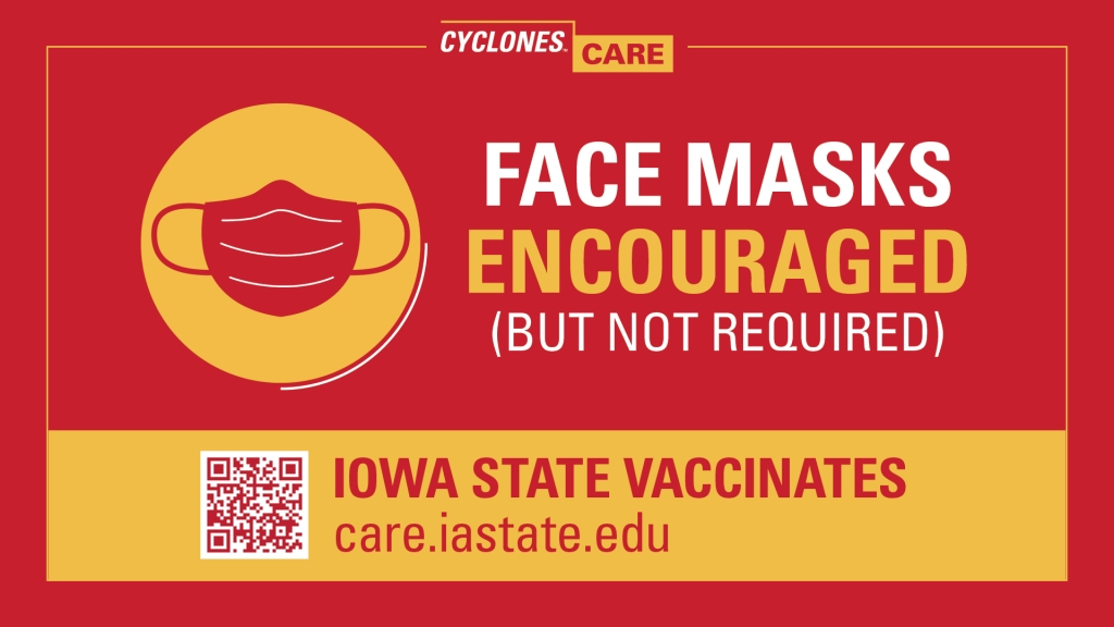 Face masks in gold and red graphic design, text: Face Masks Encouraged (But Not Required). Iowa State Vaccinates care.iastate.edu