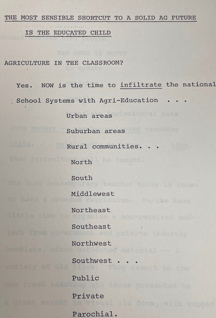 """Excerpt reads: """"The most sensible shortcut to a solid ag future is the educated child Agriculture in the classroom? Yes. NOW is the time to infiltrate the national School Systems with Agri-Eduction... Urban areas Suburban areas Rural communities... North South Middlewest Northeast Southeast Northwest Southwest... Public Private Parochial."""